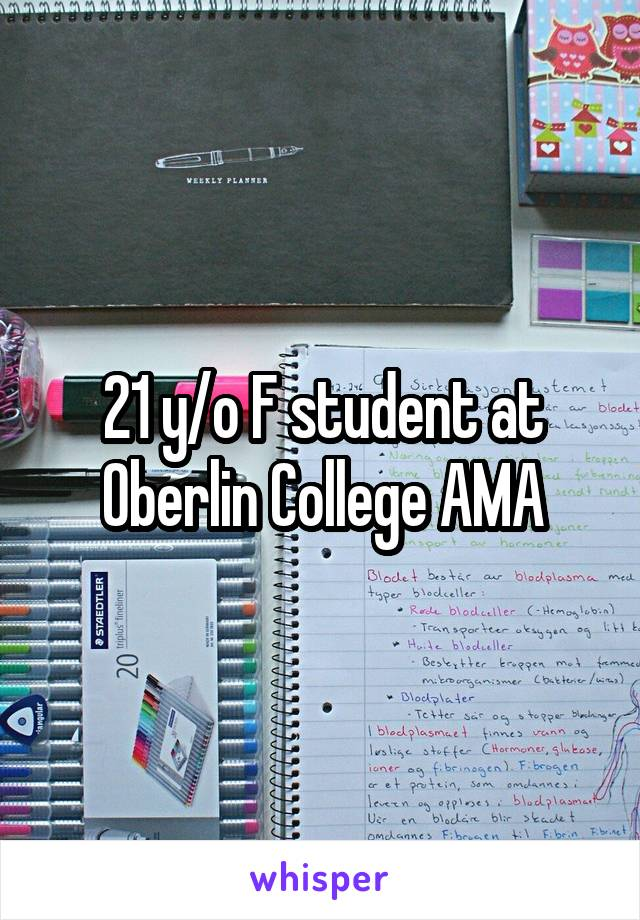 21 y/o F student at Oberlin College AMA