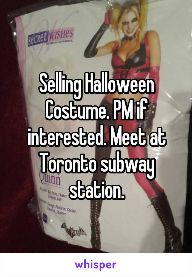 Selling Halloween Costume. PM if interested. Meet at Toronto subway station.
