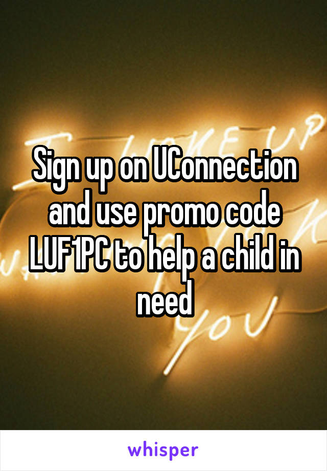 Sign up on UConnection and use promo code LUF1PC to help a child in need