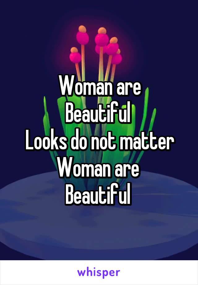 Woman are Beautiful  Looks do not matter Woman are  Beautiful