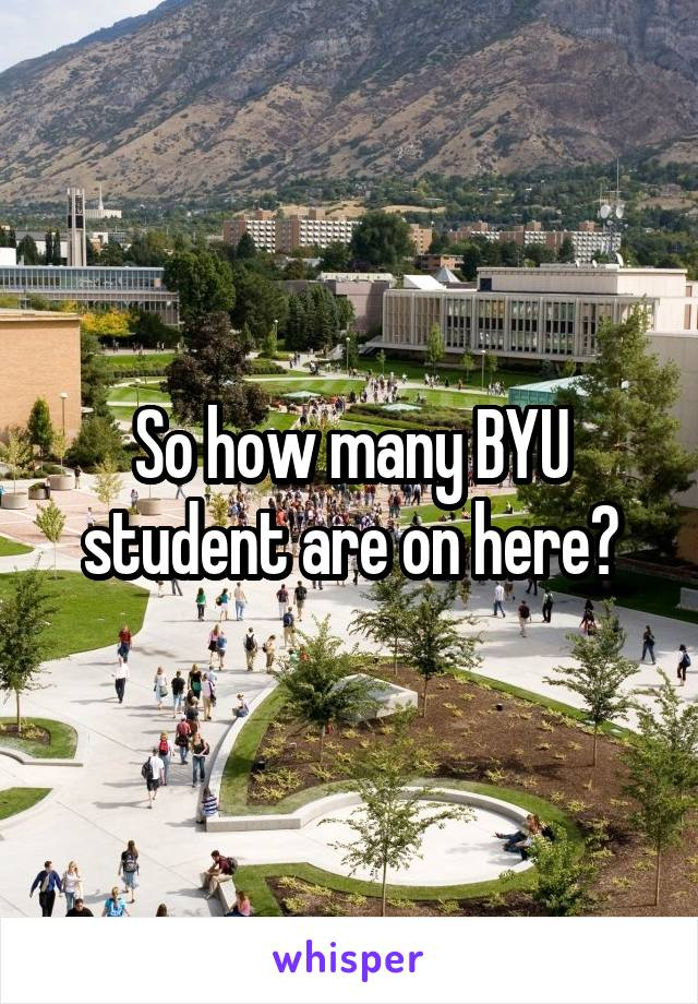 So how many BYU student are on here?
