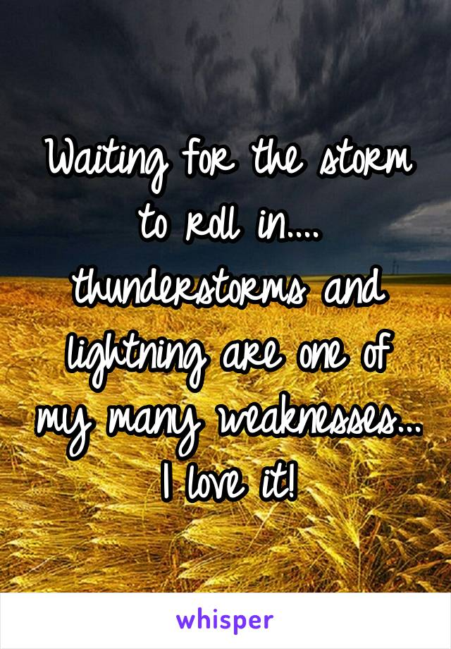 Waiting for the storm to roll in.... thunderstorms and lightning are one of my many weaknesses... I love it!