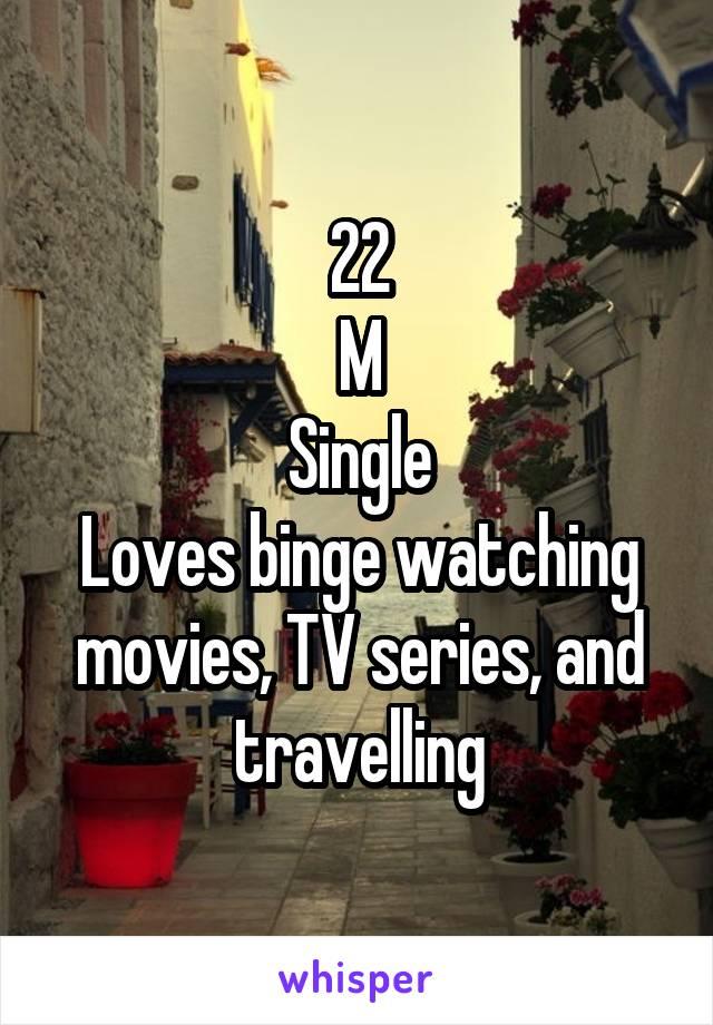 22 M Single Loves binge watching movies, TV series, and travelling