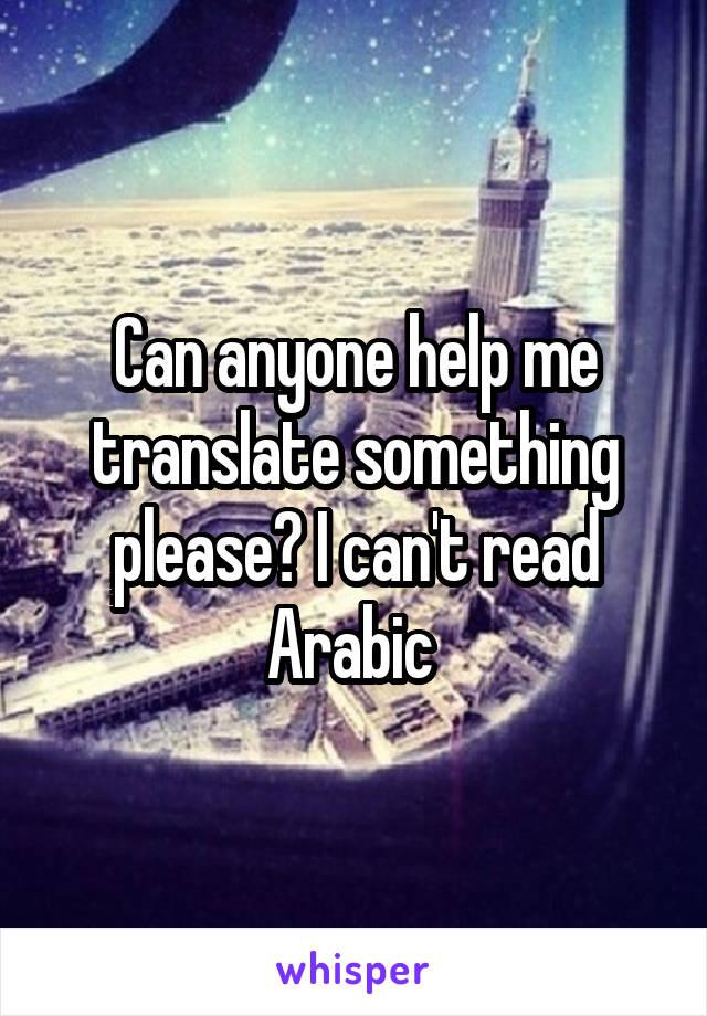 Can anyone help me translate something please? I can't read Arabic