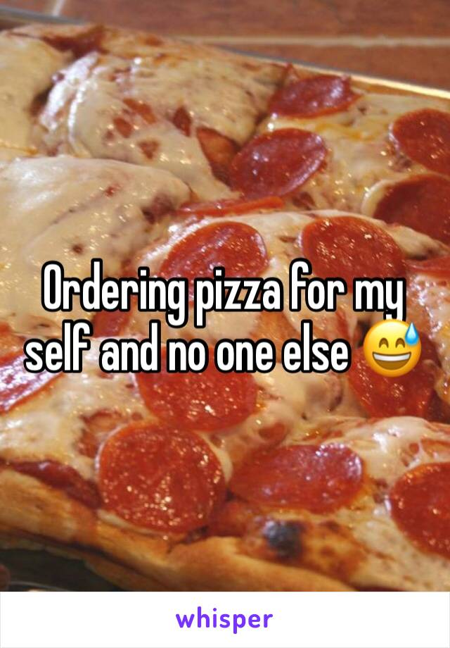 Ordering pizza for my self and no one else 😅