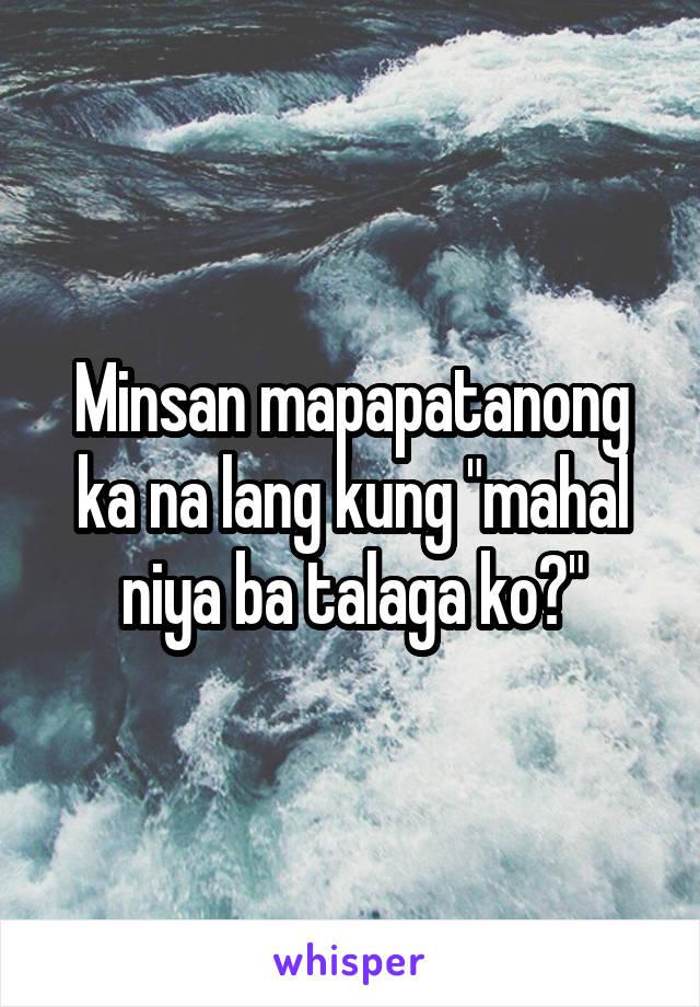 """Minsan mapapatanong ka na lang kung """"mahal niya ba talaga ko?"""""""