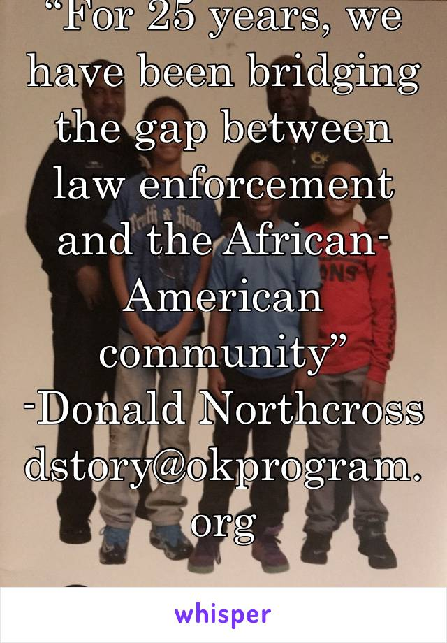 """For 25 years, we have been bridging the gap between law enforcement and the African-American community"" -Donald Northcross dstory@okprogram.org"