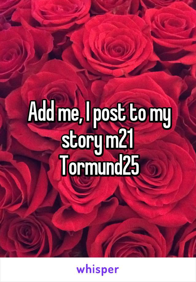 Add me, I post to my story m21  Tormund25