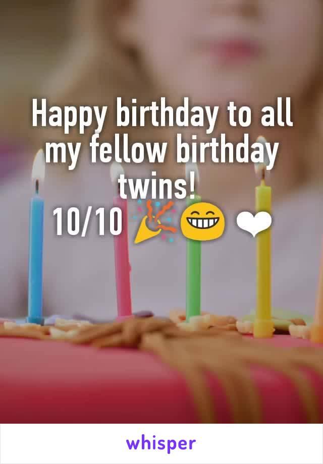 Happy birthday to all my fellow birthday twins!  10/10 🎉😁 ❤