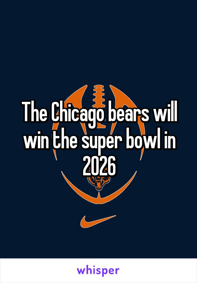 The Chicago bears will win the super bowl in 2026
