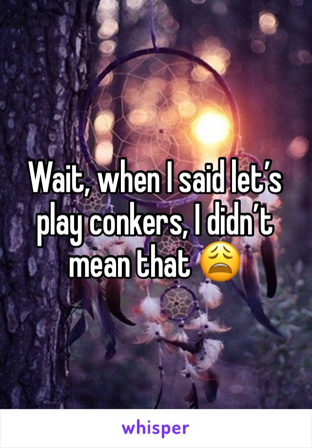 Wait, when I said let's play conkers, I didn't mean that 😩
