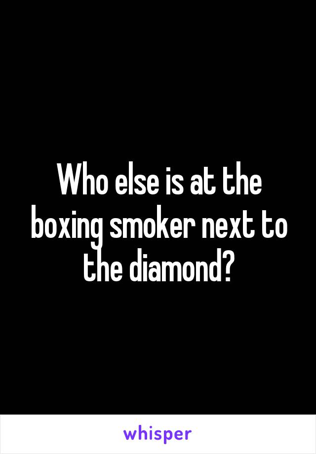 Who else is at the boxing smoker next to the diamond?