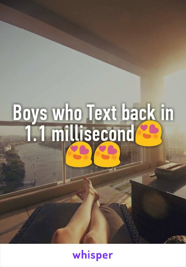 Boys who Text back in 1.1 millisecond😍😍😍