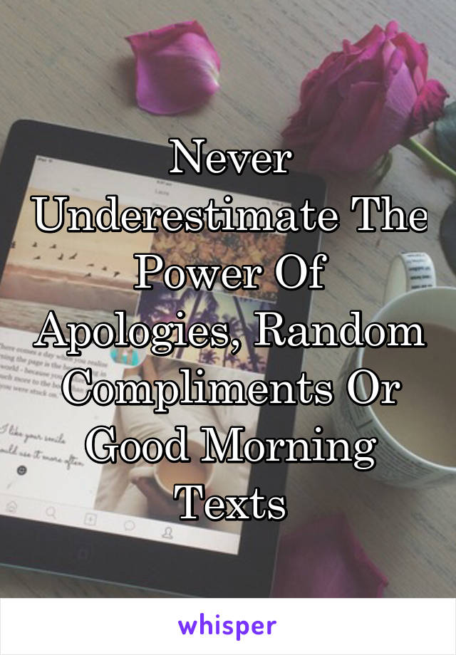 Never Underestimate The Power Of Apologies, Random Compliments Or Good Morning Texts