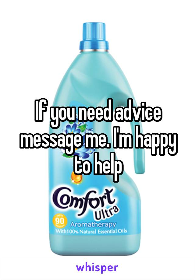 If you need advice message me. I'm happy to help