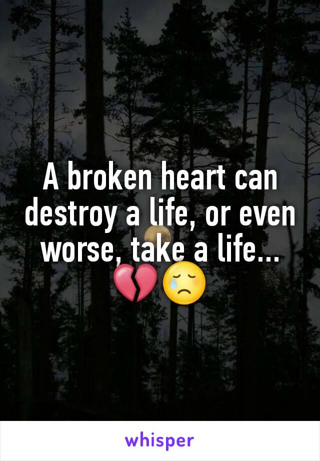 A broken heart can destroy a life, or even worse, take a life... 💔😢