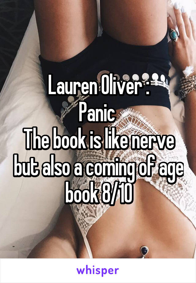 Lauren Oliver : Panic  The book is like nerve but also a coming of age book 8/10
