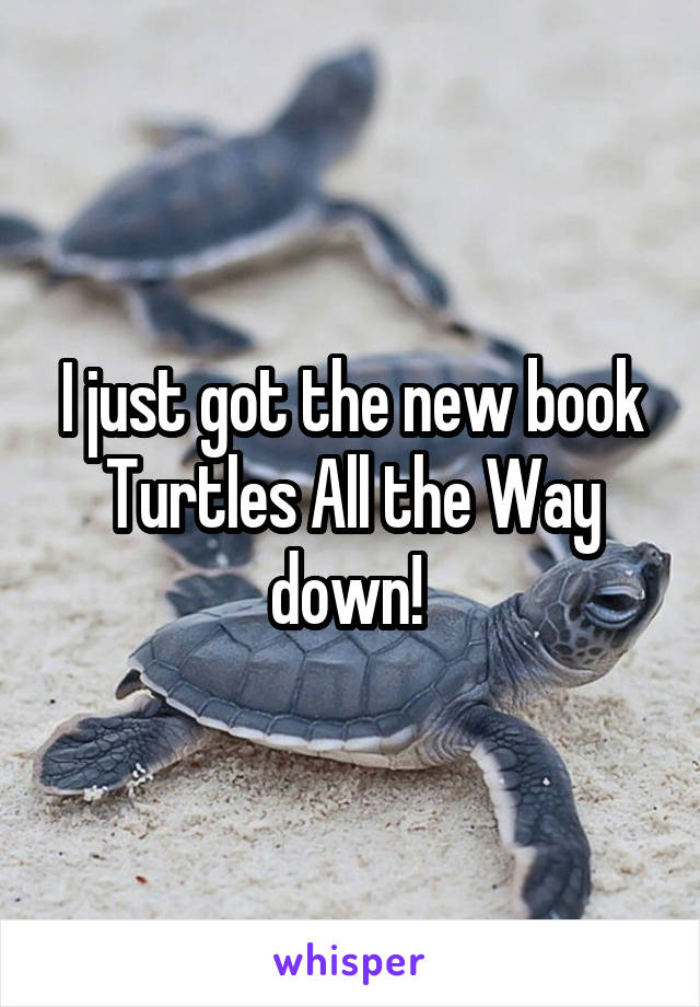 I just got the new book Turtles All the Way down!