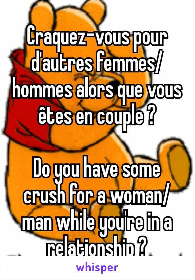 Craquez-vous pour d'autres femmes/hommes alors que vous êtes en couple ?  Do you have some crush for a woman/man while you're in a relationship ?