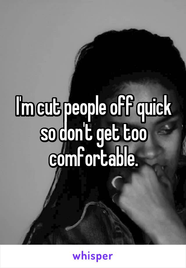 I'm cut people off quick so don't get too comfortable.
