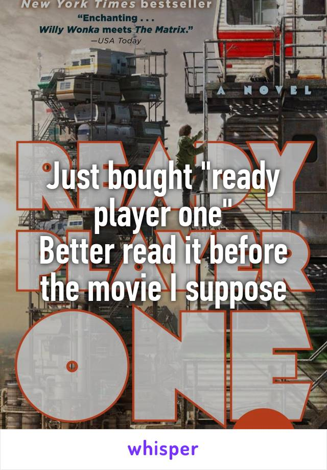 """Just bought """"ready player one"""" Better read it before the movie I suppose"""