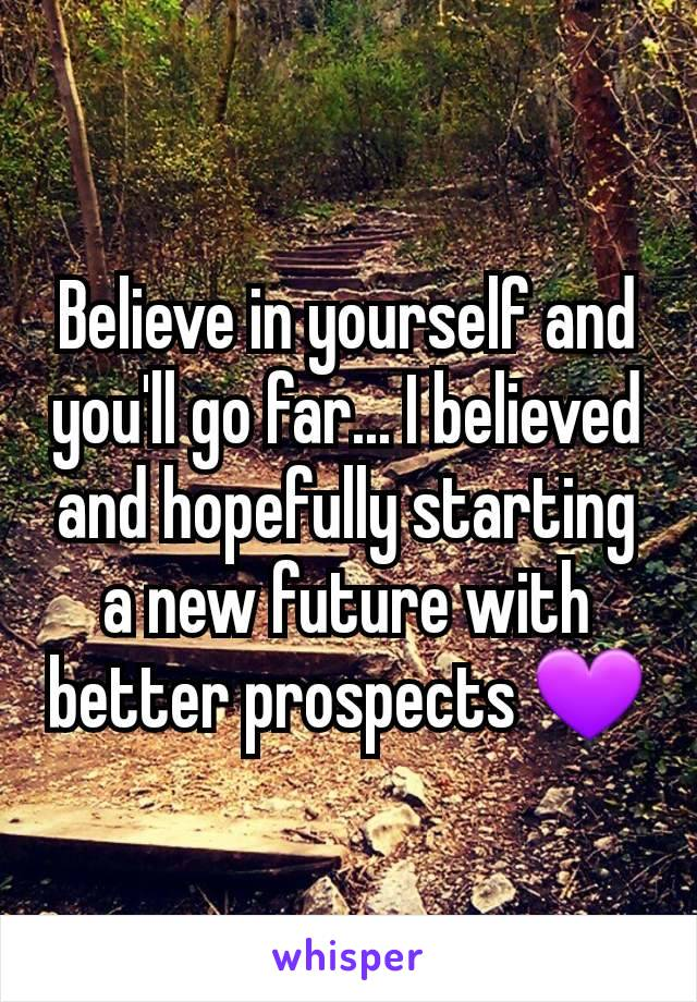 Believe in yourself and you'll go far... I believed and hopefully starting a new future with better prospects 💜