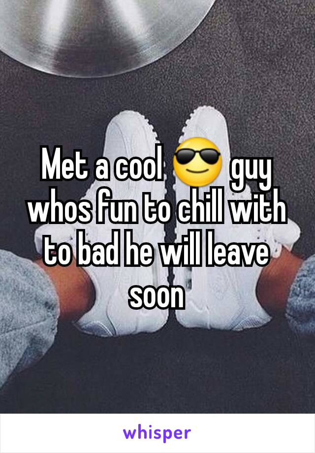 Met a cool 😎 guy whos fun to chill with to bad he will leave soon