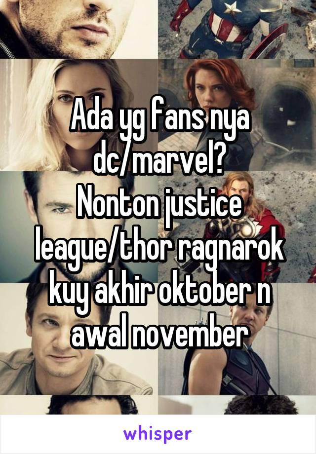 Ada yg fans nya dc/marvel? Nonton justice league/thor ragnarok kuy akhir oktober n awal november