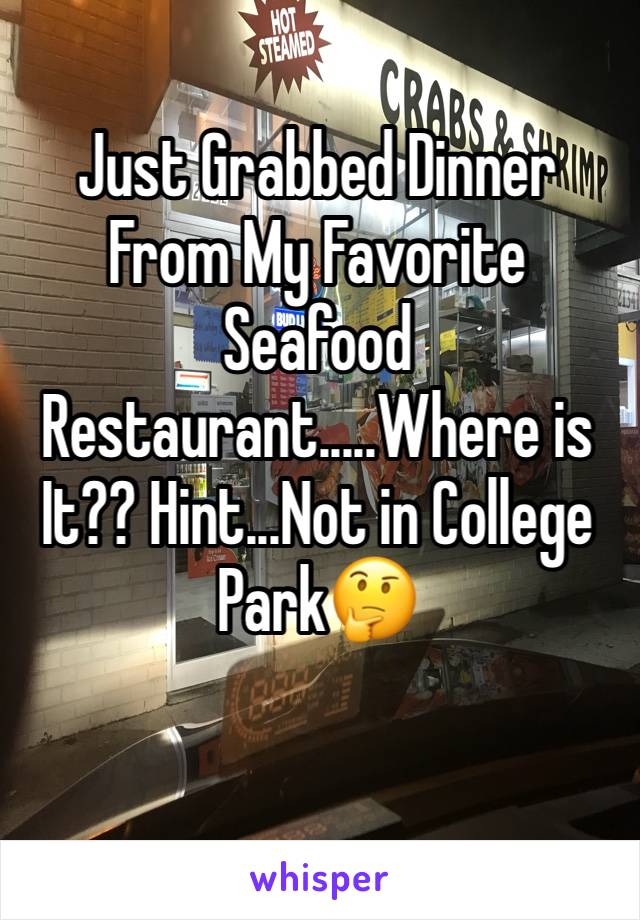 Just Grabbed Dinner From My Favorite Seafood Restaurant.....Where is It?? Hint...Not in College Park🤔