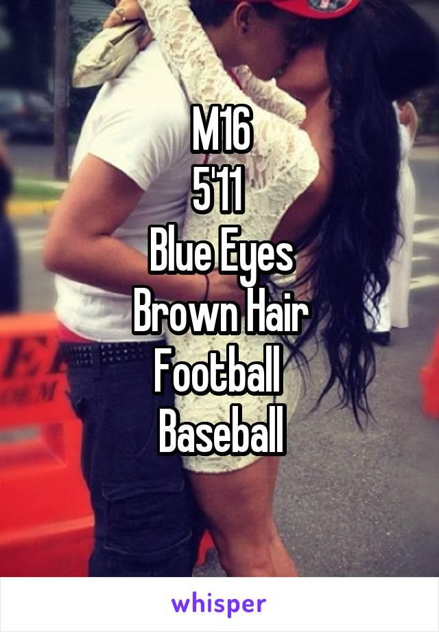 M16 5'11  Blue Eyes Brown Hair Football  Baseball