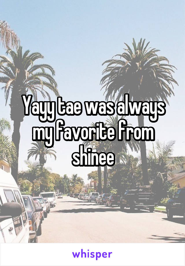 Yayy tae was always my favorite from shinee