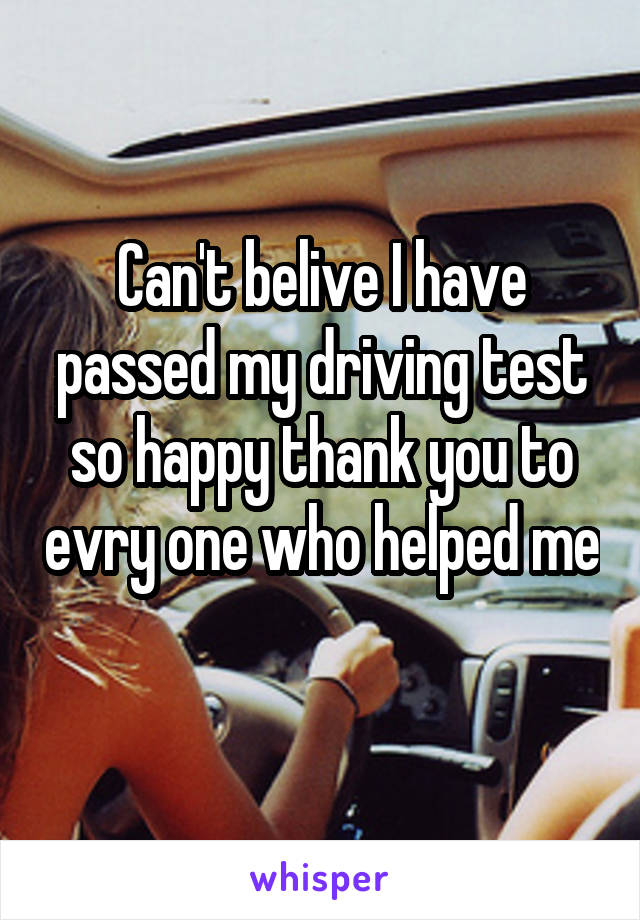 Can't belive I have passed my driving test so happy thank you to evry one who helped me