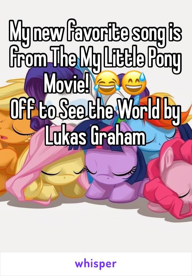 My new favorite song is from The My Little Pony Movie! 😂😅 Off to See the World by Lukas Graham