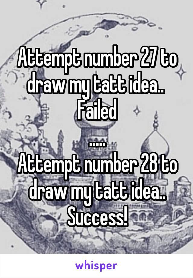 Attempt number 27 to draw my tatt idea..  Failed ..... Attempt number 28 to draw my tatt idea.. Success!
