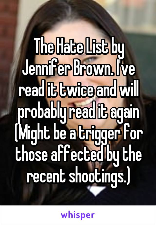 The Hate List by Jennifer Brown. I've read it twice and will probably read it again (Might be a trigger for those affected by the recent shootings.)