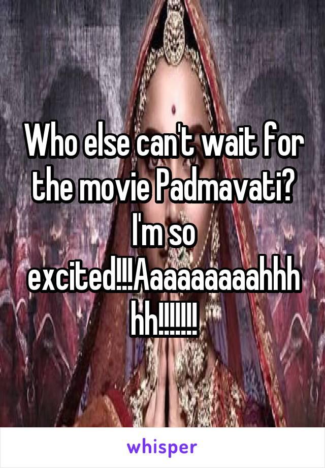 Who else can't wait for the movie Padmavati? I'm so excited!!!Aaaaaaaaahhhhh!!!!!!!