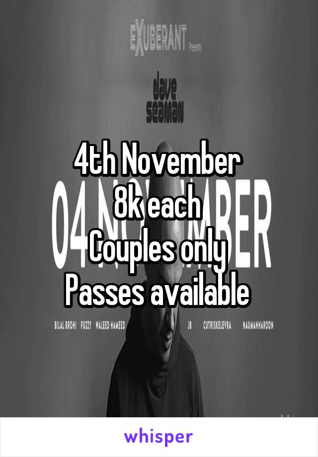 4th November  8k each  Couples only  Passes available