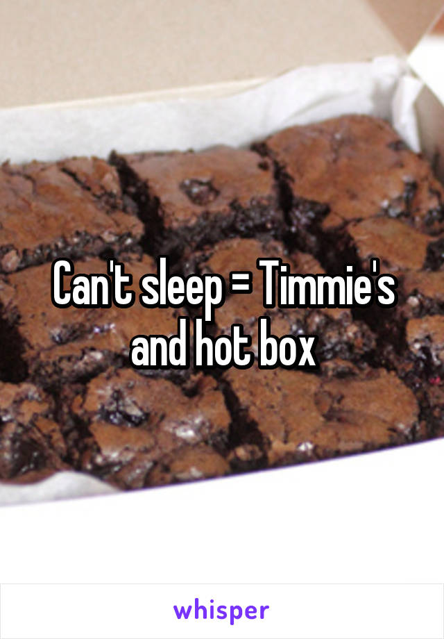 Can't sleep = Timmie's and hot box