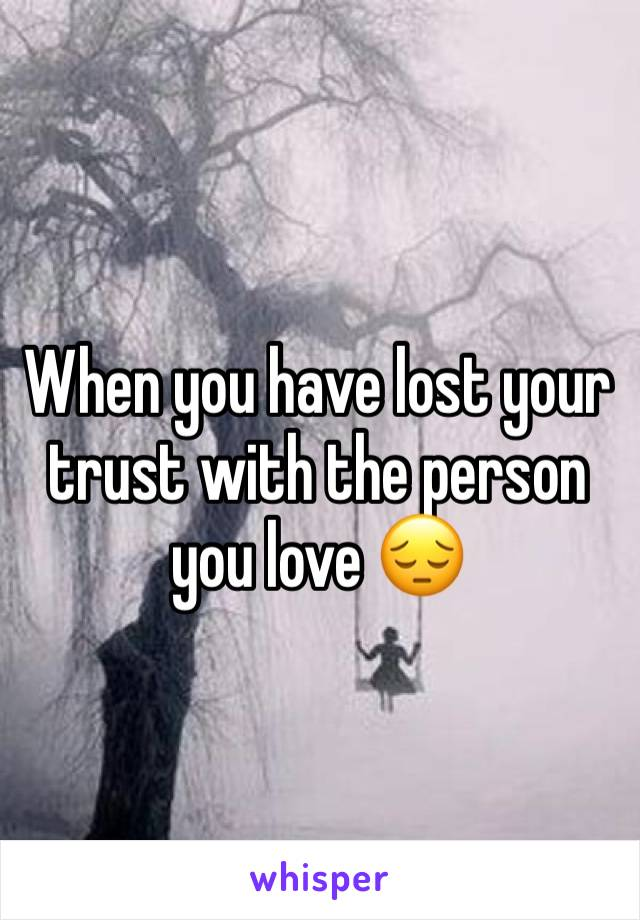 When you have lost your trust with the person you love 😔