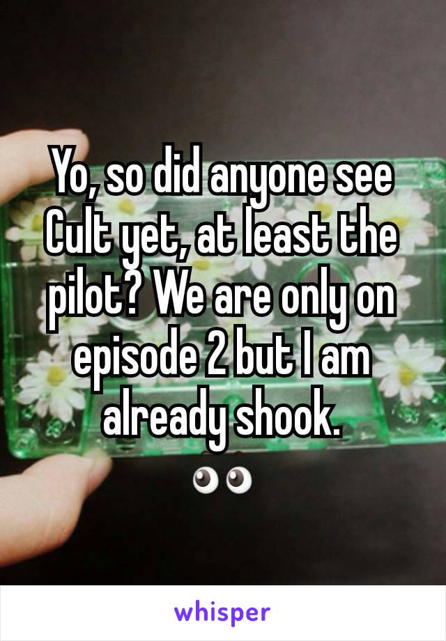 Yo, so did anyone see Cult yet, at least the pilot? We are only on episode 2 but I am already shook. 👀