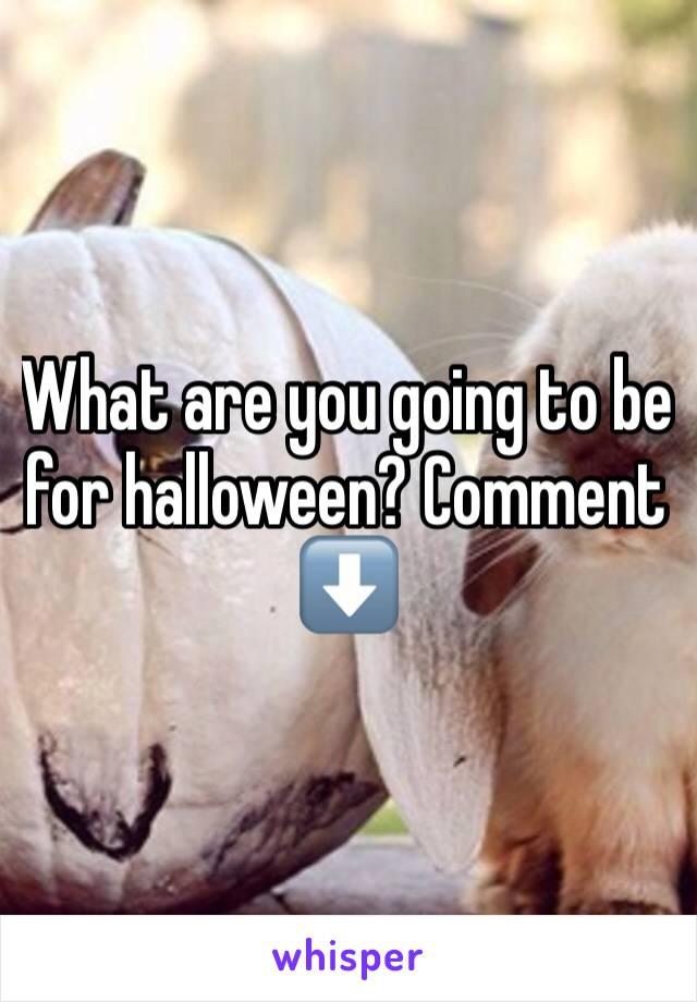 What are you going to be for halloween? Comment ⬇️