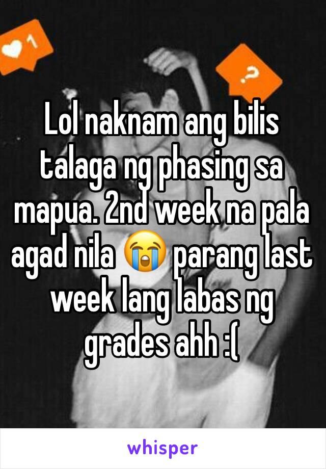 Lol naknam ang bilis talaga ng phasing sa mapua. 2nd week na pala agad nila 😭 parang last week lang labas ng grades ahh :(