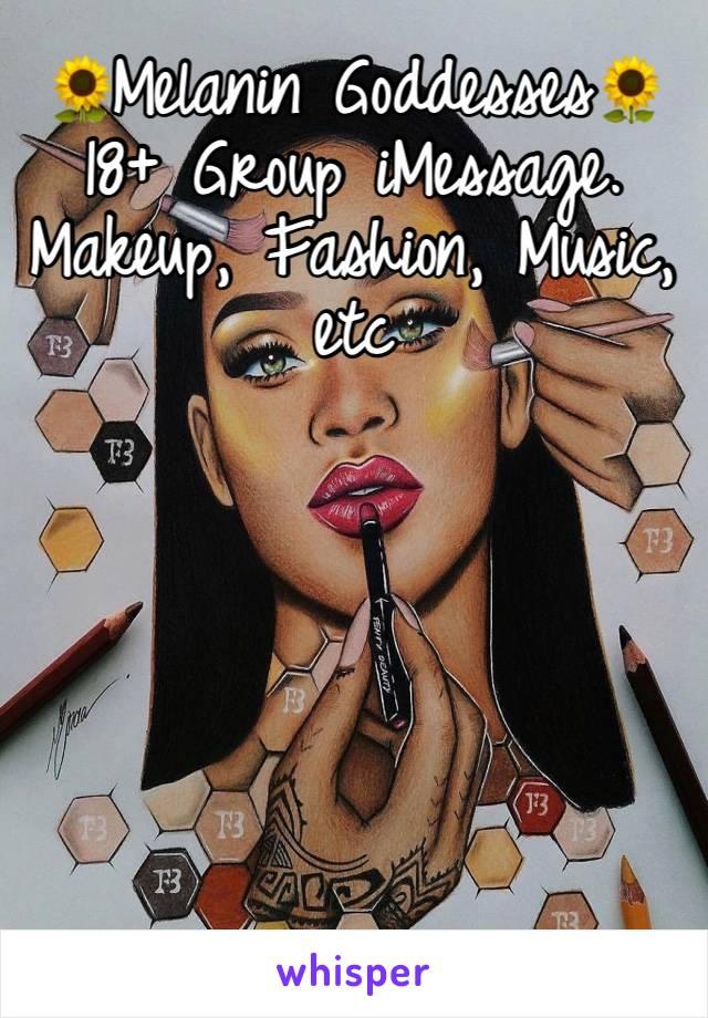 🌻Melanin Goddesses🌻  18+ Group iMessage. Makeup, Fashion, Music, etc