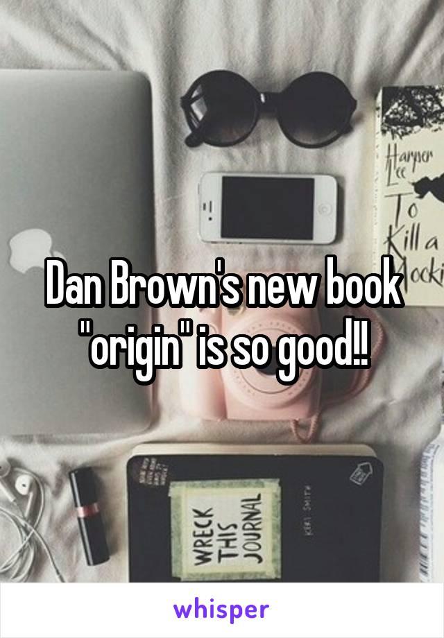 """Dan Brown's new book """"origin"""" is so good!!"""
