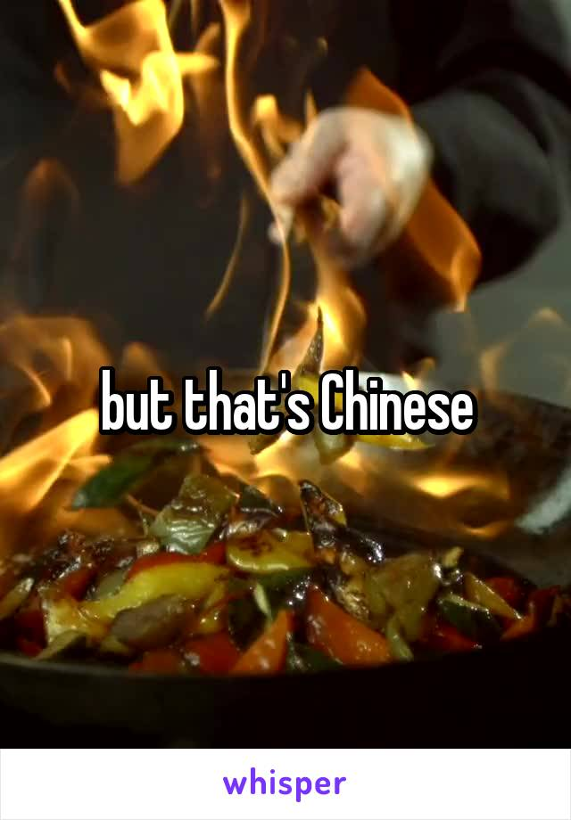 but that's Chinese