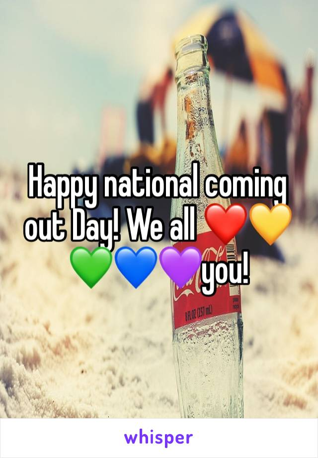 Happy national coming out Day! We all ❤️💛💚💙💜you!