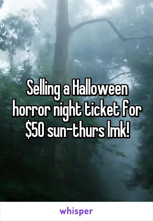 Selling a Halloween horror night ticket for $50 sun-thurs lmk!