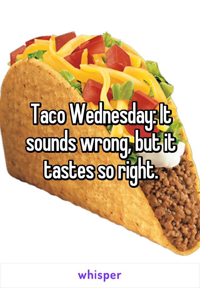 Taco Wednesday: It sounds wrong, but it tastes so right.