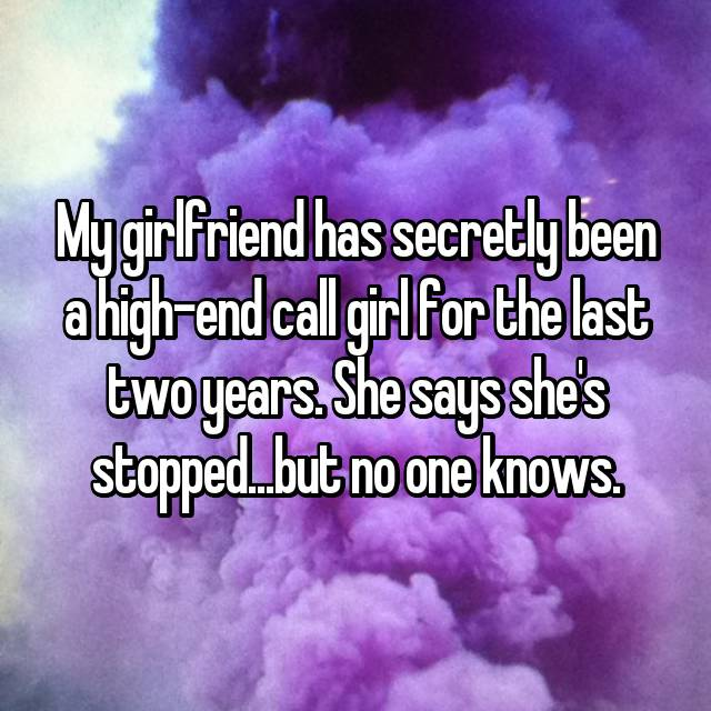 My girlfriend has secretly been a high-end call girl for the last two years. She says she's stopped...but no one knows.
