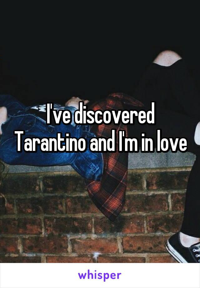 I've discovered Tarantino and I'm in love